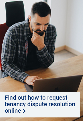 Find out how to request a tenancy dispute resolution online